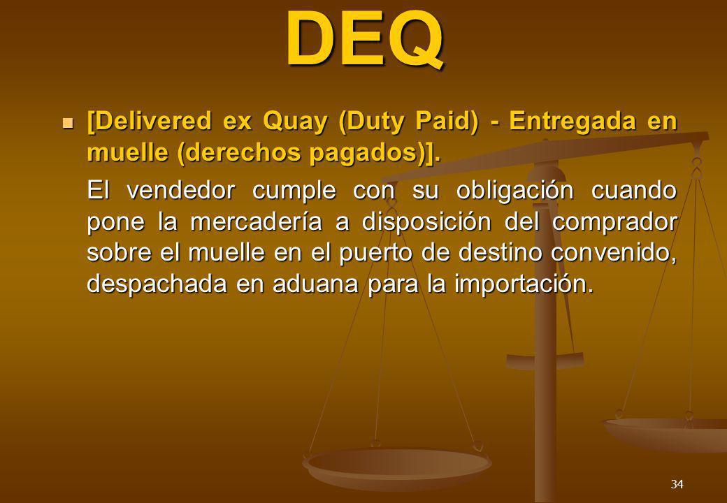 DEQ [Delivered ex Quay (Duty Paid) - Entregada en muelle (derechos pagados)].